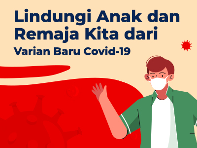 Lindungi Anak dan Remaja Kita dari Varian Baru Covid-19
