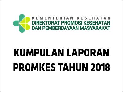 Kumpulan Laporan Promkes Tahun 2018