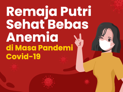 Remaja Putri Sehat Bebas Anemia di Masa Pandemi Covid-19