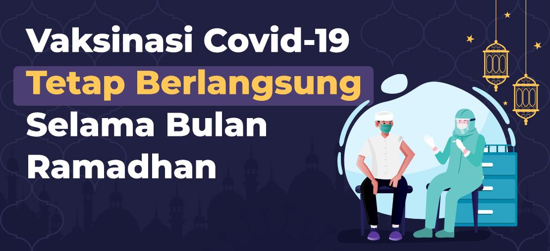 Vaksinasi Covid-19 Tetap Berlangsung Selama Bulan Ramadhan